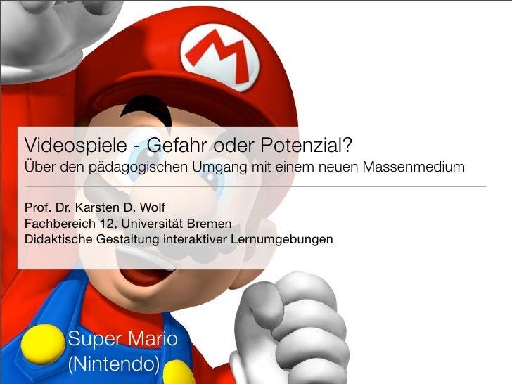 Videospiele - Gefahr oder Potenzial? Über den pädagogischen Umgang mit einem neuen Massenmedium  Prof. Dr. Karsten D. Wolf...