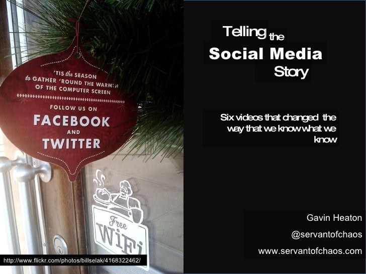 Social Media Gavin Heaton @servantofchaos www.servantofchaos.com http://www.flickr.com/photos/billselak/4168322462/ Tellin...