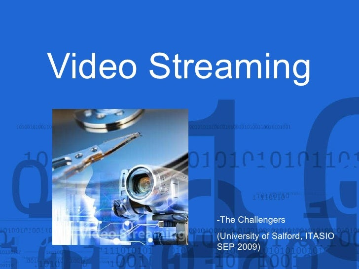 Video Streaming -The Challengers  (University of Salford, ITASIO SEP 2009)