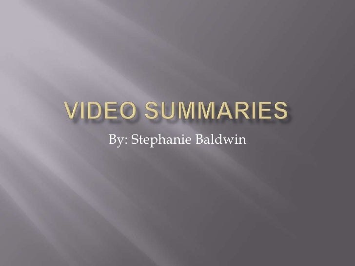 Video summaries
