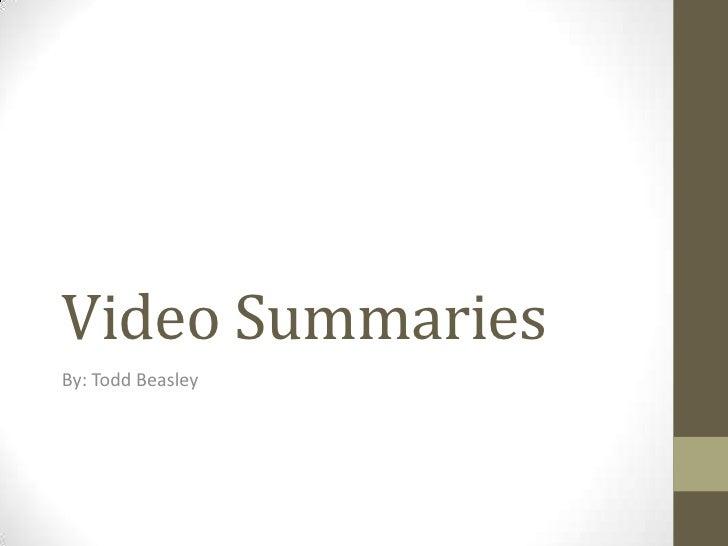 Video Summaries<br />By: Todd Beasley<br />