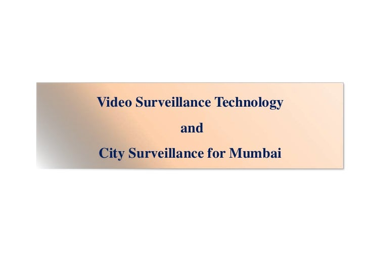 Video Surveillance Technology            andCity Surveillance for Mumbai