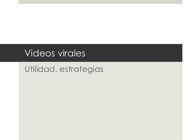 Videos viralesUtilidad, estrategias