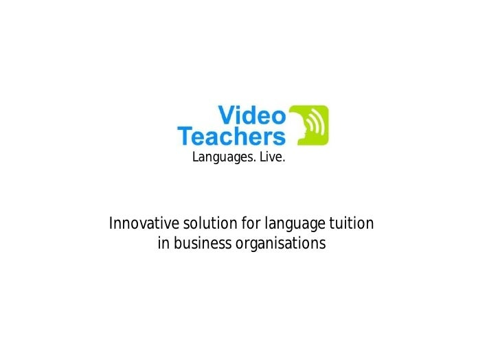 Languages. Live.    Innovative solution for language tuition        in business organisations