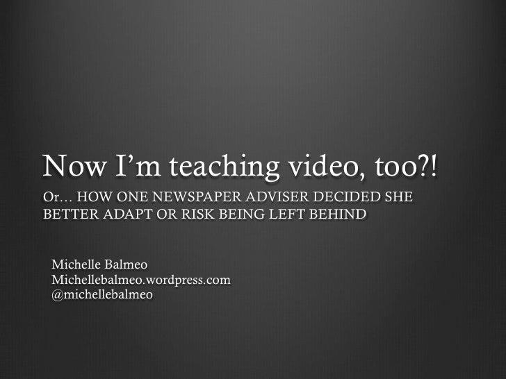 Now I'm teaching video, too?!