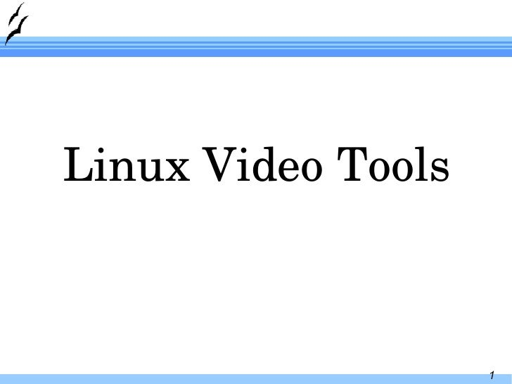 <ul><li>Linux Video Tools </li></ul>