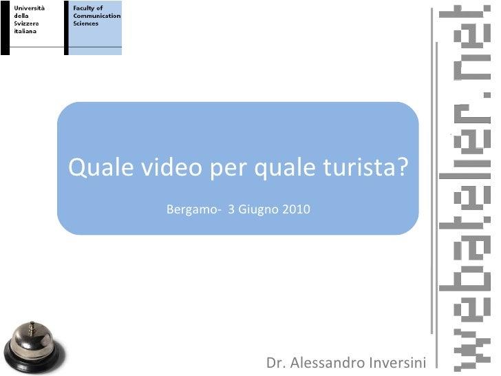 Quale video per quale turista? Bergamo-  3 Giugno 2010 Dr. Alessandro Inversini