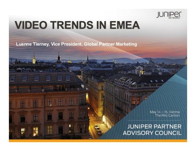 1 Copyright © 2012 Juniper Networks, Inc. www.juniper.net VIDEO TRENDS IN EMEA Luanne Tierney, Vice President, Global Part...