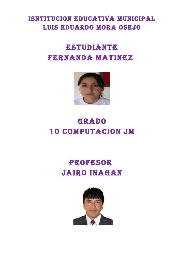 ISNTITUCION EDUCATIVA MUNICIPAL     LUIS EDUARDO MORA OSEJO          ESTUDIANTE     FERNANDA MATINEZ                GRADO ...