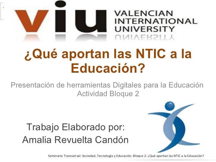 ¿Qué aportan las NTIC a la Educación? Presentación de herramientas Digitales para la Educación Actividad Bloque 2 Trabajo ...