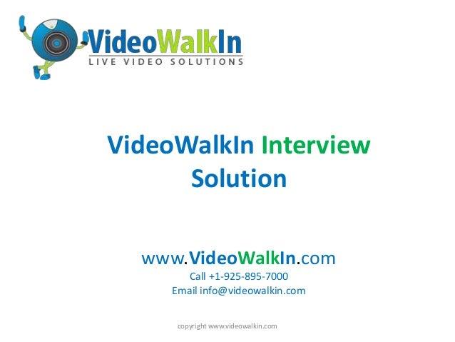 copyright www.videowalkin.com www.VideoWalkIn.com Call +1-925-895-7000 Email info@videowalkin.com VideoWalkIn Interview So...