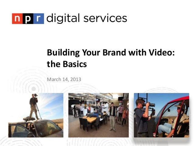 Building Your Brand with Video:the BasicsMarch 14, 2013