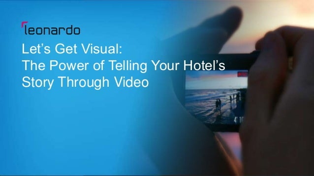 Let's Get Visual: The Power of Telling Your Hotel's Story Through Video Technical Difficulties? Contact Citrix GoToWebinar...