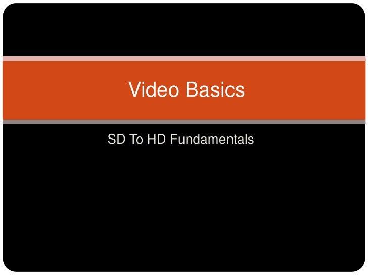 SD To HD Fundamentals<br /> Video Basics<br />