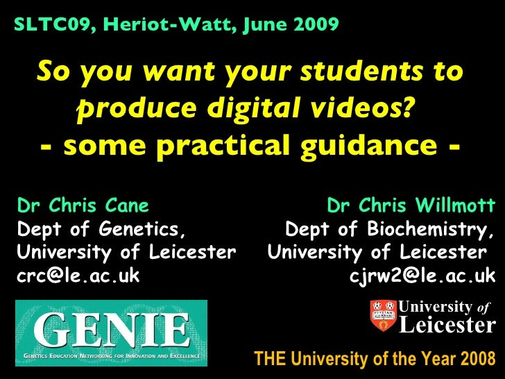 SLTC09, Heriot-Watt, June 2009    So you want your students to      produce digital videos?   - some practical guidance - ...