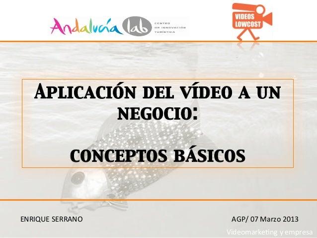 Aplicación del vídeo a un            negocio:                        conceptos básicosENRIQUE SERRANO     AGP/ 07...