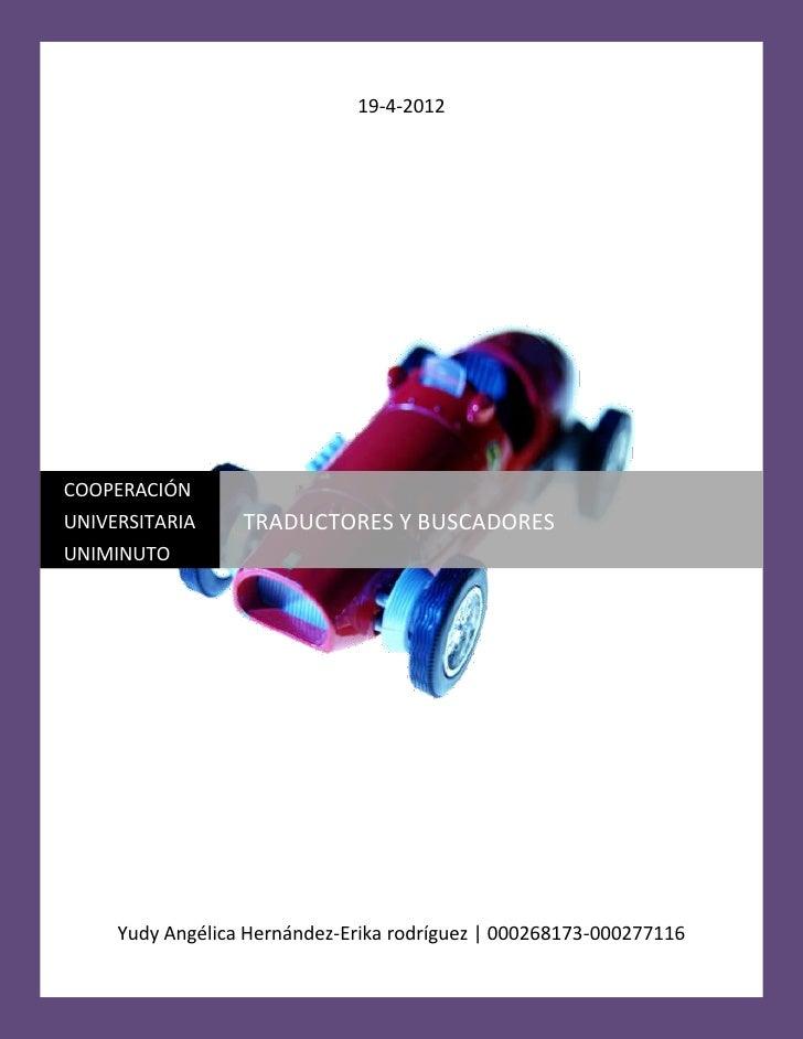 19-4-2012COOPERACIÓNUNIVERSITARIA     TRADUCTORES Y BUSCADORESUNIMINUTO     Yudy Angélica Hernández-Erika rodríguez | 0002...