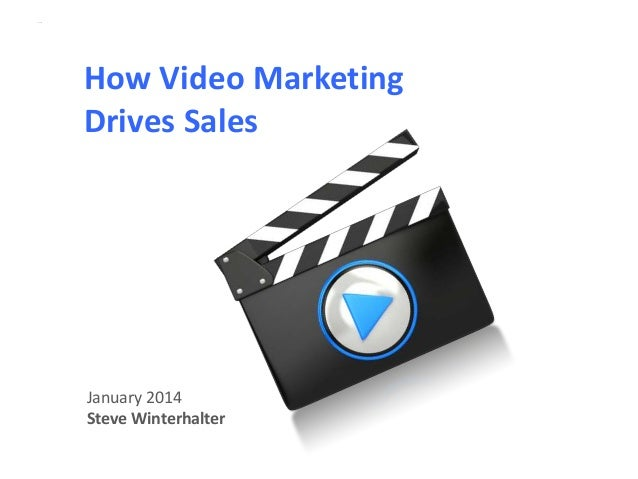 Intro slide  How Video Marketing Drives Sales  January 2014 Steve Winterhalter
