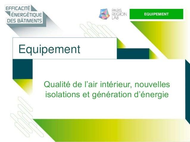 Equipement Qualité de l'air intérieur, nouvelles isolations et génération d'énergie EQUIPEMENT