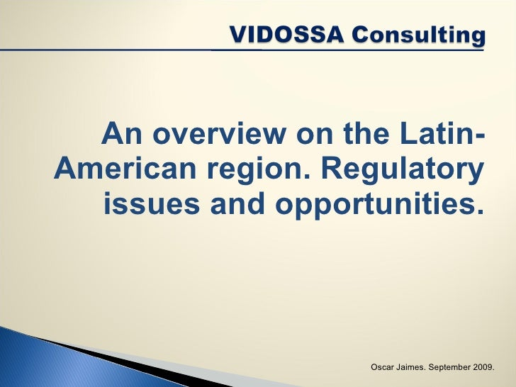 <ul><li>An overview on the Latin-American region. Regulatory issues and opportunities. </li></ul>Oscar Jaimes. September 2...