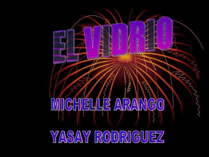 EL VIDRIO MICHELLE ARANGO YASAY RODRIGUEZ