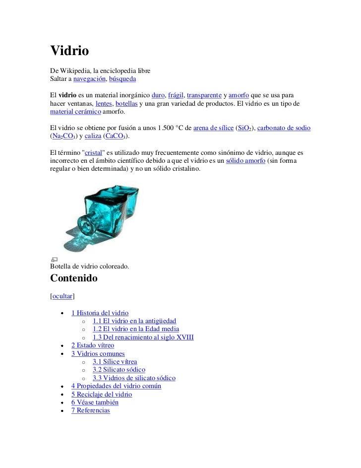 Vidrio<br />De Wikipedia, la enciclopedia libre<br />Saltar a navegación, búsqueda <br />El vidrio es un material inorgáni...