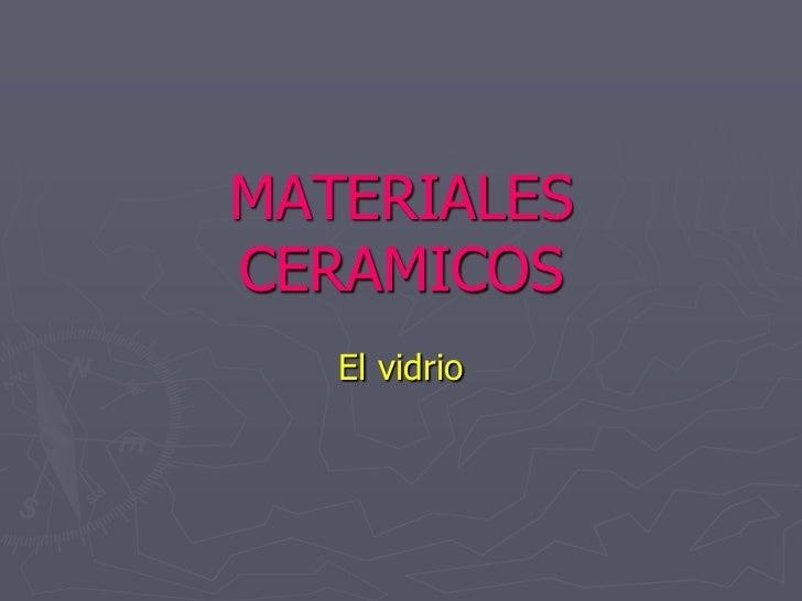 MATERIALES CERAMICOS<br />El vidrio<br />