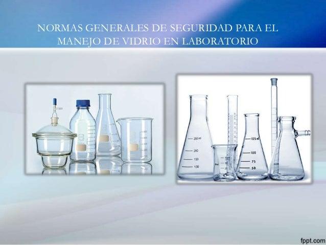 NORMAS GENERALES DE SEGURIDAD PARA EL MANEJO DE VIDRIO EN LABORATORIO