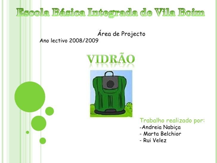 Área de Projecto Ano lectivo 2008/2009 <ul><li>Trabalho realizado por: </li></ul><ul><li>Andreia Nabiça </li></ul><ul><li>...