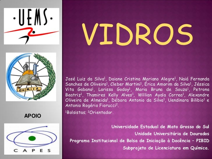 VIDROS        José Luiz da Silva1, Daiane Cristina Mariano Alegre1, Naiá Fernanda        Sanches de Oliveira1, Cleber Mart...