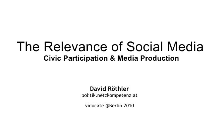 The Relevance of Social Media   Civic Participation & Media Production David Röthler politik.netzkompetenz.at viducate @Be...