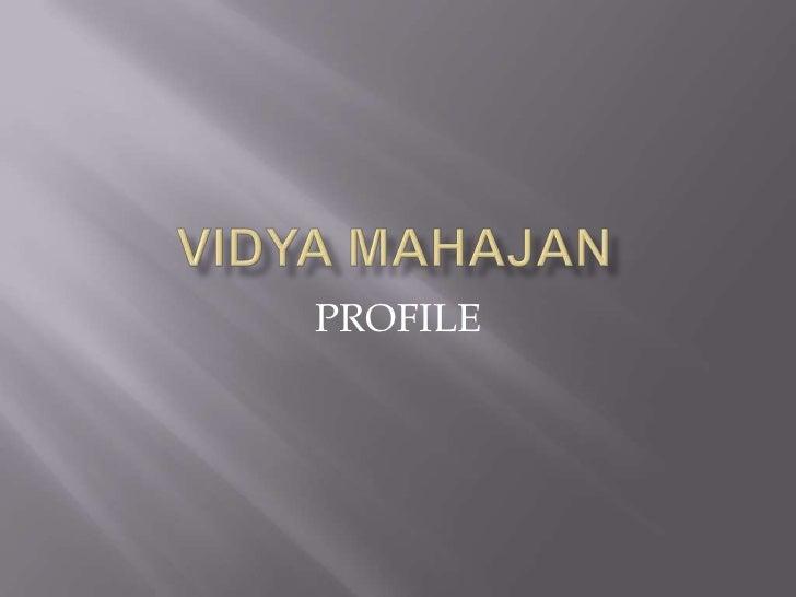VIDYA MAHAJAN<br />PROFILE<br />