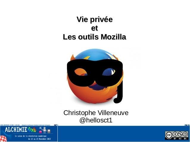 Vie privéeVie privée etet Les outils MozillaLes outils Mozilla Christophe Villeneuve @hellosct1