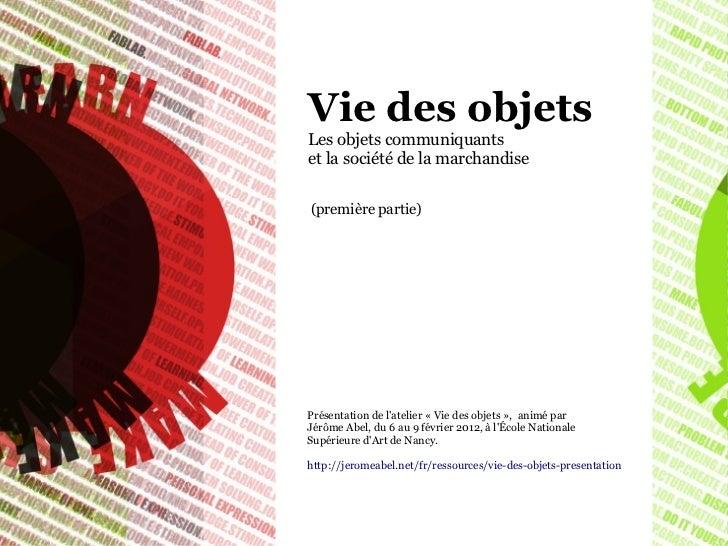 Vie des objetsLes objets communiquantset la société de la marchandise(première partie)Présentation de latelier « Vie des o...