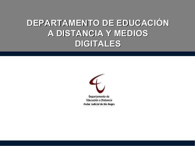 DEPARTAMENTO DE EDUCACIÓNDEPARTAMENTO DE EDUCACIÓN A DISTANCIA Y MEDIOSA DISTANCIA Y MEDIOS DIGITALESDIGITALES