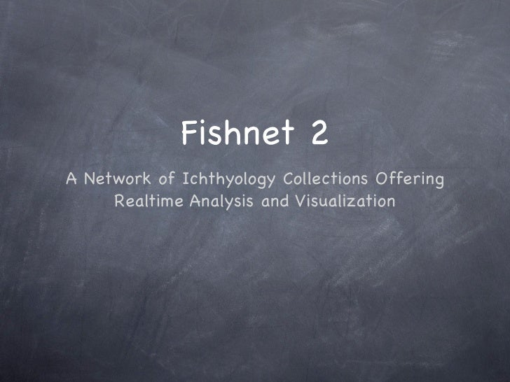 Fishnet 2 A Network of Ichthyology Collections Offering      Realtime Analysis and Visualization