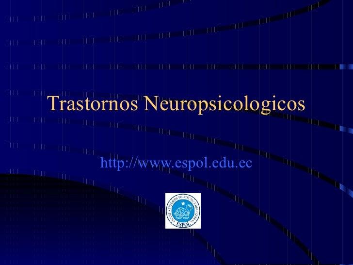 Trastornos Neuropsicologicos http://www.espol.edu.ec
