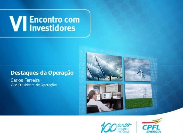 Destaques da OperaçãoCarlos FerreiraVice-Presidente de Operações