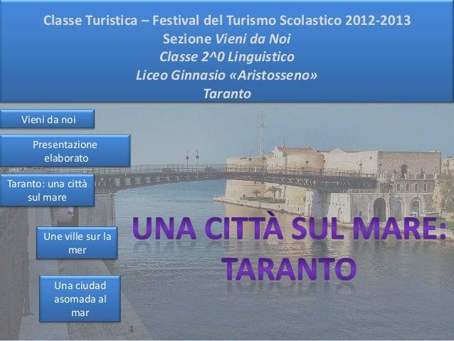 Classe Turistica – Festival del Turismo Scolastico 2012-2013 Sezione Vieni da Noi Classe 2^0 Linguistico Liceo Ginnasio «A...