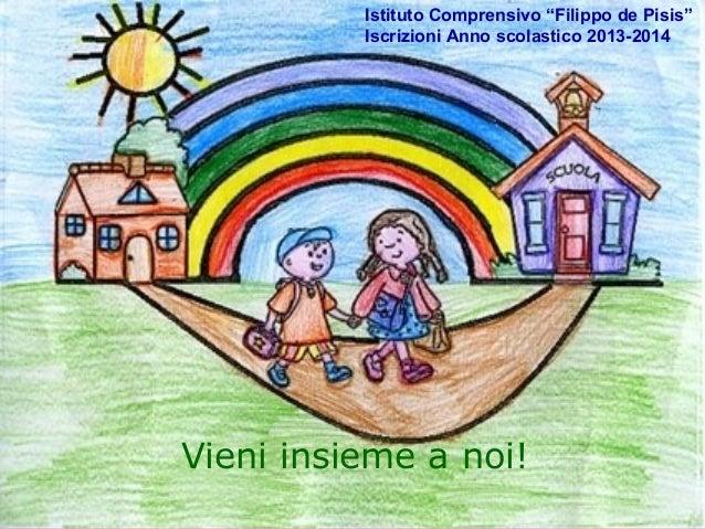 """Istituto Comprensivo """"Filippo de Pisis""""          Iscrizioni Anno scolastico 2013-2014Vieni insieme a noi!"""