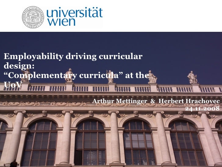 """Employability driving curricular design: """"Complementary curricula"""" at the UoV Arthur Mettinger & Herbert Hrachovec 24.11.2..."""