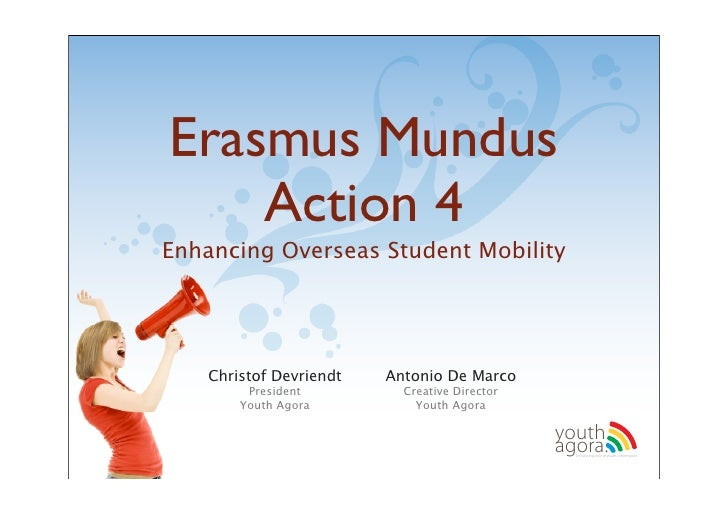 Erasmus Mundus     Action 4 Enhancing Overseas Student Mobility        Christof Devriendt   Antonio De Marco         Presi...