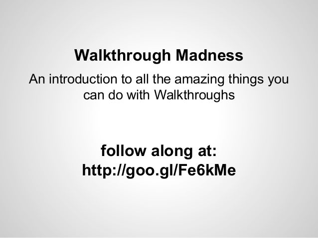 Walkthrough Madness An introduction to all the amazing things you can do with Walkthroughs  follow along at: http://goo.gl...