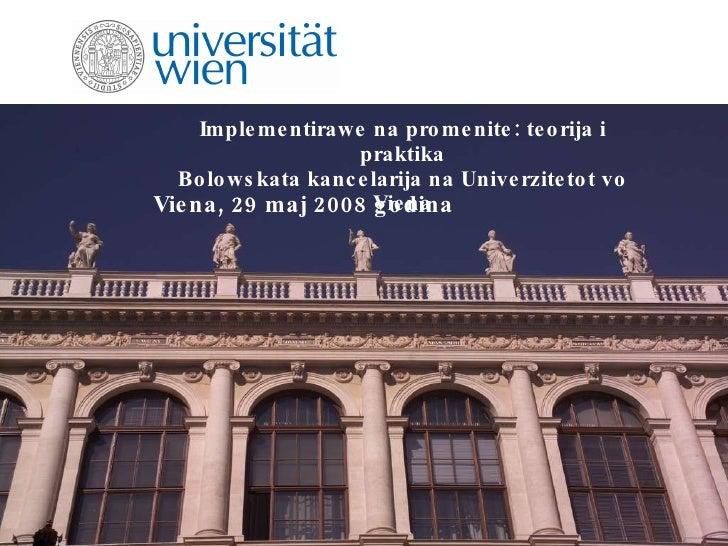 Implementirawe na promenite: teorija i praktika Bolowskata kancelarija na Univerzitetot vo Viena Viena, 29 maj 2008 godina