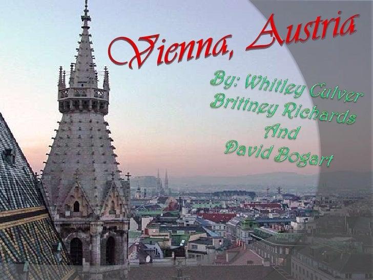Vienna, Austria<br />By: Whitley Culver<br />Brittney Richards<br />And<br />David Bogart<br />
