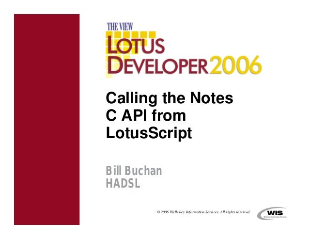 Calling the NotesC API fromLotusScriptBill BuchanHADSL          © 2006 Wellesley Information Services. All rights reserved.