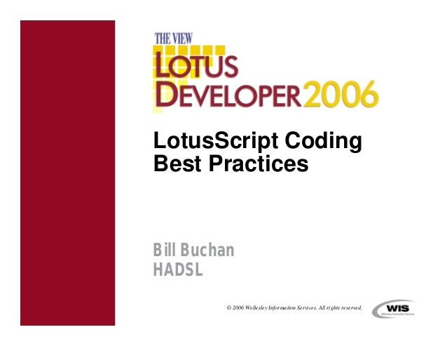 LotusScript CodingBest PracticesBill BuchanHADSL          © 2006 Wellesley Information Services. All rights reserved.