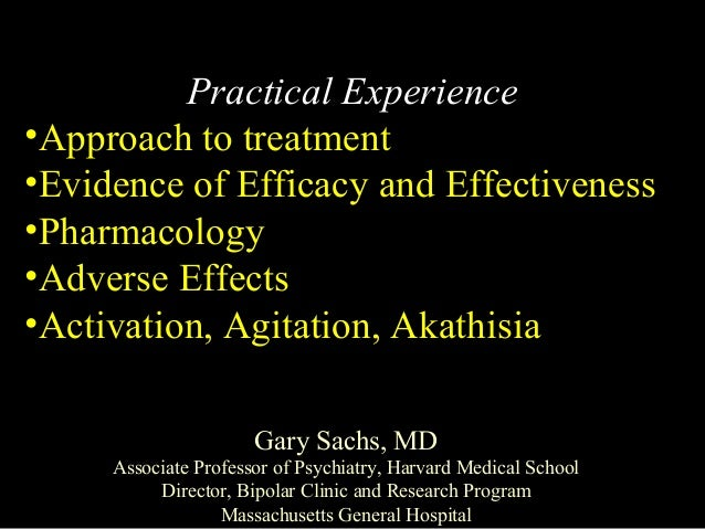 Practical Experience•Approach to treatment•Evidence of Efficacy and Effectiveness•Pharmacology•Adverse Effects•Activation,...