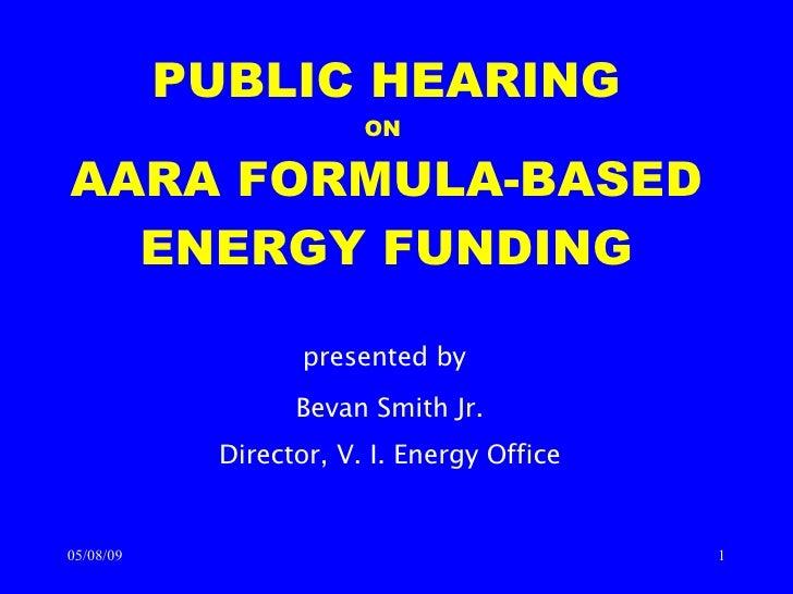 presented by   Bevan Smith Jr. Director, V. I. Energy Office PUBLIC HEARING ON  AARA FORMULA-BASED ENERGY FUNDING 06/10/09
