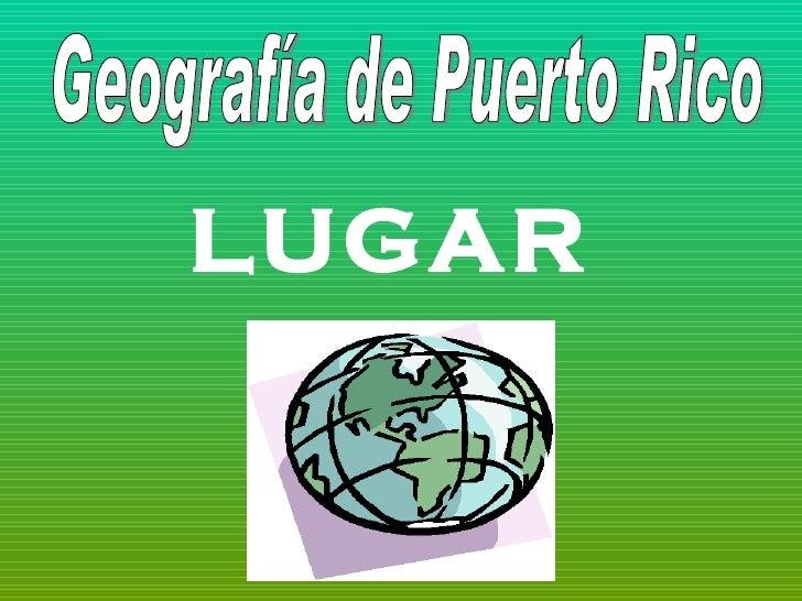 LUGAR Geografía de Puerto Rico